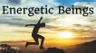 energetic beings